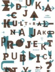 Edukacja kulturalna jako projekt publiczny?