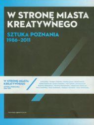 W stronę miasta kreatywnego. Sztuka Poznania 1986-2010