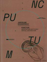 Jarosław Kozakiewicz: Punctum. Architektura krytyczna / Critical Architecture