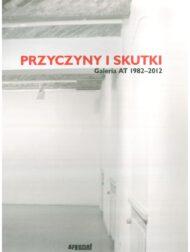 Przyczyny i skutki. Galeria AT 1982-2012