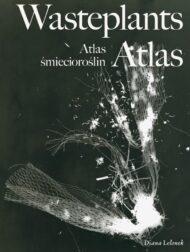 Diana Lelonek: Atlas śmiecioroślin